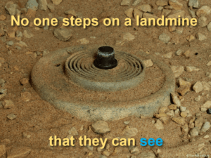 No one steps on a landmine they can see