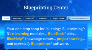 The Blueprinting Center contains everything new practitioners need to learn and apply Blueprinting: e-learning, BlueTools®, BlueHelp®, project tracking, and Blueprinter® software.